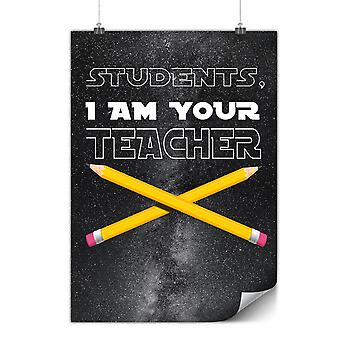Matte or Glossy Poster with I Am Your Teacher | Wellcoda | *y3593