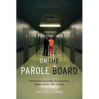 On the Parole Board - Reflections on Crime - Punishment - Redemption -