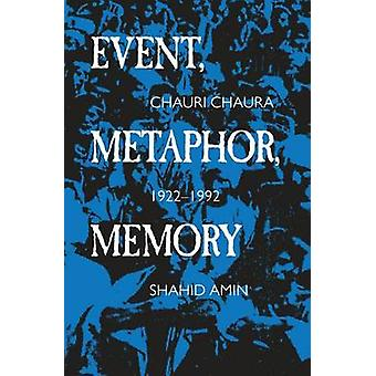 Event - Metaphor - Memory - Chauri Chaura - 1922-1992 by Shahid Amin -