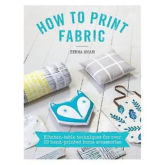 How to Print Fabric - Kitchen-Table Techniques for Over 20 Hand-Printe