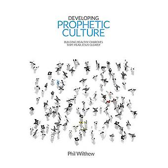 Developing Prophetic Culture - Building Healthy Churches That Hear Jes
