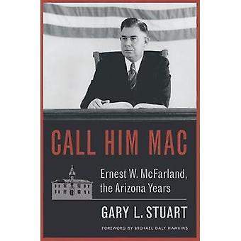 Kalla honom Mac - Ernest W. McFarland - Arizona åren av Gary L. Stua