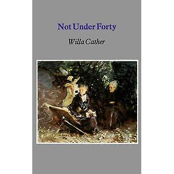 Not Under Forty by Willa Cather - 9780803263314 Book