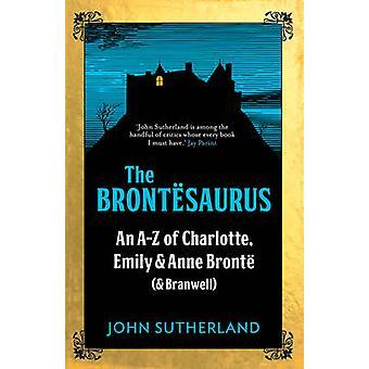 Brontesaurus - A-Z von Charlotte - Emily und Anne Bronte (und Br