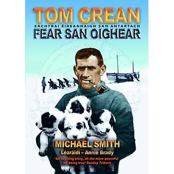 Tom Crean - Fear San Oighear - Eachtrai Eireannaigh San Antartach by M