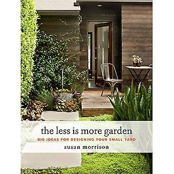 The Less Is More Garden: Big�ideas for Designing Your Small�Yard
