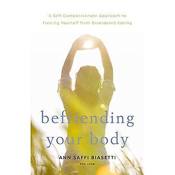Freundschaft mit Ihrem Körper: Ein selbst mitfühlende Ansatz zur Befreiung aus ungeordneten Essen