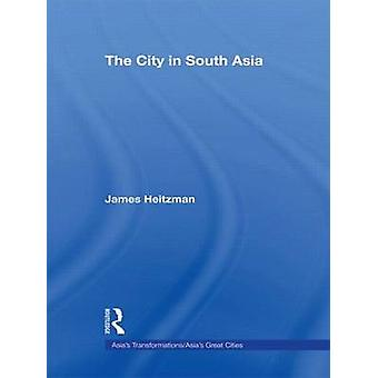 The City in South Asia by Heitzman & James