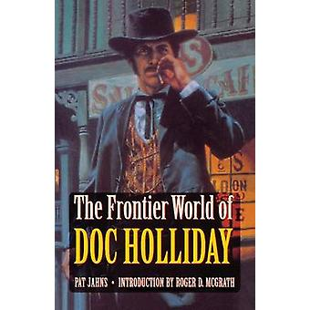 The Frontier World of Doc Holliday by Jahns & Patricia