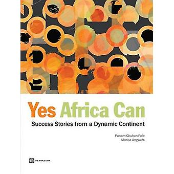 Yes Africa CanSuccess Stories from a Dynamic Continent by ChuhanPole & Punam