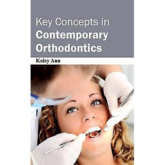 Key Concepts in Contemporary Orthodontics by Ann & Kaley