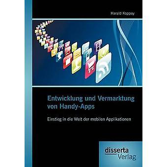 Entwicklung und Vermarktung von HandyApps Einstieg in die Welt der mobilen Applikationen by Koppay & Harald