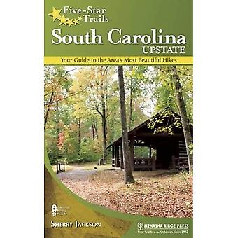 Five-Star Trails: South Carolina Upstate: Your Guide to the Area's Most Beautiful Hikes
