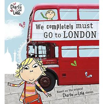 Charlie and Lola - We Completely Must Go to London - 9780141342924 Book