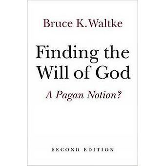 Finding the Will of God - A Pagan Notion? (2nd Revised edition) by Bru
