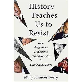History Teaches Us to Resist - How Progressive Movements Have Succeede
