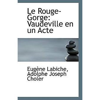 Le Rouge-Gorge - Vaudeville En Un Acte by Eugene Labiche - Adolphe Jos