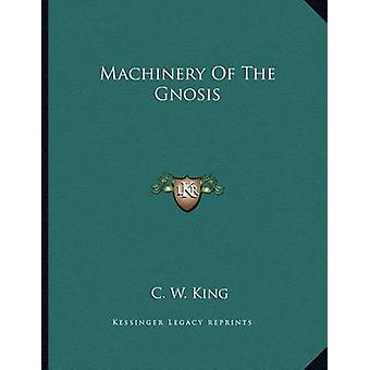 Machinery of the Gnosis by C W King - 9781163034774 Book
