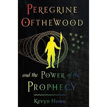 Peregrine Ofthewood and the Power of the Prophecy by Kevyn Howe - 978