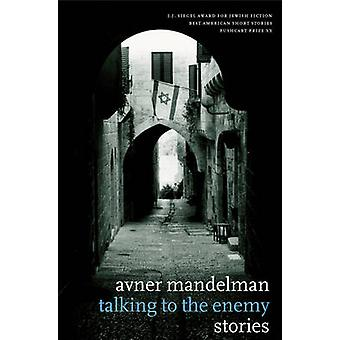 Talking to the Enemy - Stories by Avner Mandelman - 9781583226698 Book