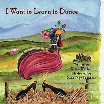 I Want to Learn to Dance by Susan Wigden - Nora Tapp Franzese - 97816