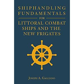 Shiphandling Fundamentals for Littoral Combat Ships and the New Friga