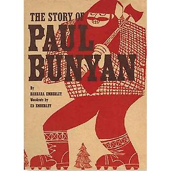 Story of Paul Bunyan by Barbara Emberley - Ed Emberley - 978162326062