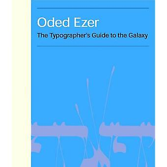 Oded Ezer - The Typographer's Guide to the Galaxy by Oded Ezer - Paola