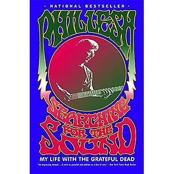Searching for the Sound - My Life with the Grateful Dead by Phil Lesh