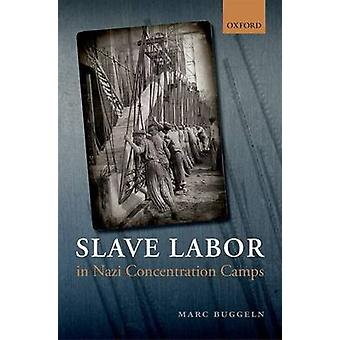 Slave Labor in Nazi Concentration Camps by Buggeln & Marc Research Assistant & Research Assistant & Institut fur Geschichtswissenschaften & HumboldtUniversitat zu Berlin