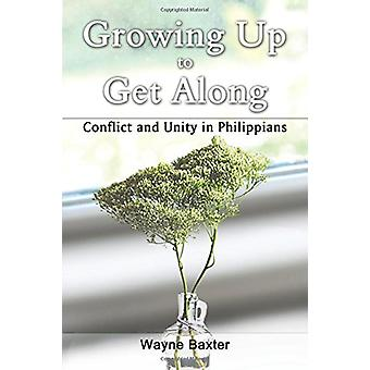 Growing Up to Get Along - Conflict and Unity in Philippians by Wayne B
