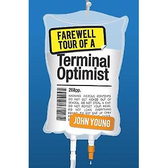 Farewell Tour of a Terminal Optimist by John Young