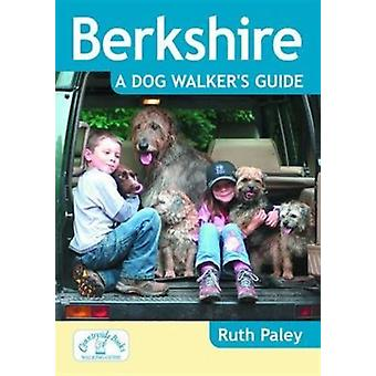 Berkshire a Dog Walkers Guide by Ruth Paley
