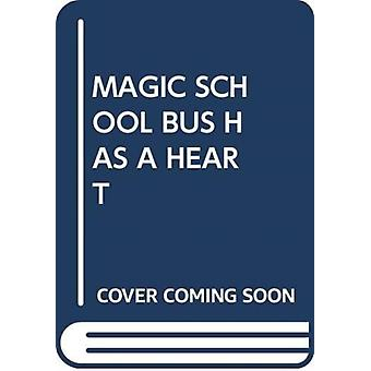 MAGIC SCHOOL BUS HAS A HEART by Scholastic