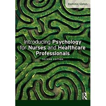 Introducing Psychology for Nurses and Healthcare Professiona by Dominic Upton