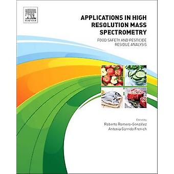 Applications in High Resolution Mass Spectrometry Food Safety and Pesticide Residue Analysis by RomeroGonzalez & Roberto