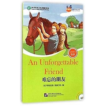 An Unforgettable Friend for Teenagers Friends Chinese Graded Readers Level 5 by Confucius Institute Headquarters Hanban