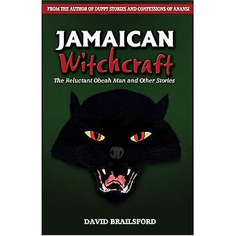 Jamaican Witchcraft: The Relectant Obeahman and Other Stories