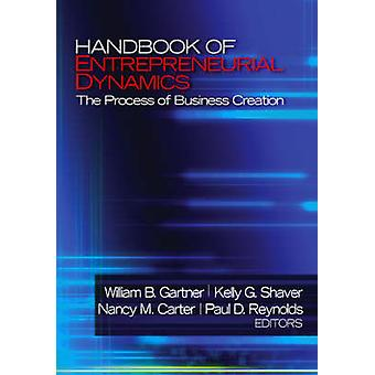 Handbook of Entrepreneurial Dynamics The Process of Business Creation by Gartner & William B