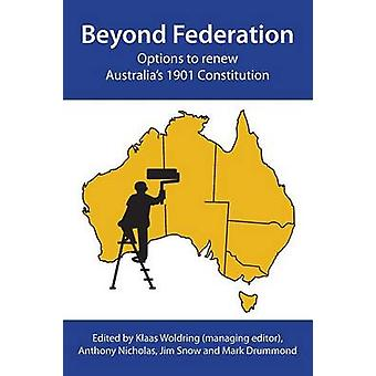 Beyond Federation Options to renew Australias 1901 Constitution by Woldring & Klaas