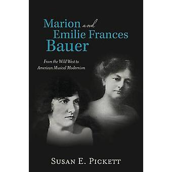 Marion and Emilie Frances Bauer From the Wild West to American Musical Modernism by Pickett & Susan E.
