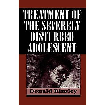Treatment of the Severely Disturbed Adolescent by Rinsley & Donald B.