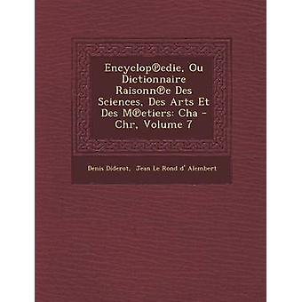 Encyclopedie Ou Dictionnaire Raisonne Des Sciences Des Arts Et Des Metiers Cha Chr Volume 7 door Diderot & Denis
