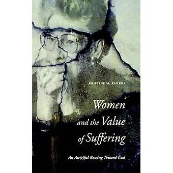 Women and the Value of Suffering An Aweful Rowing Toward God by Rankka & Kristine M.