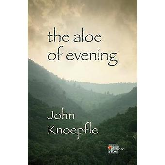 The Aloe of Evening by Knoepfle & John