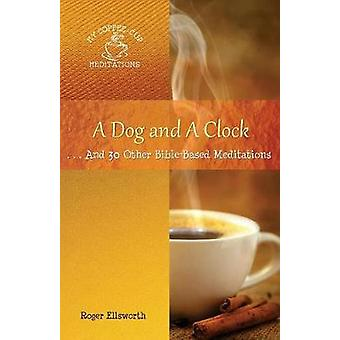 A Dog and A Clock . . . And 30 Other BibleBased Meditations by Roger & Ellsworth