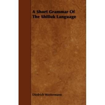 A Short Grammar of the Shilluk Language by Westermann & Diedrich