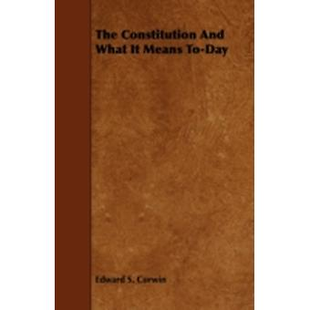 The Constitution and What It Means ToDay by Corwin & Edward S.