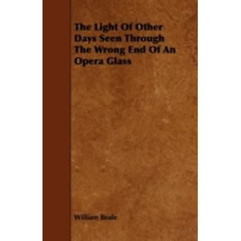 The Light of Other Days Seen Through the Wrong End of an Opera Glass by Beale & William
