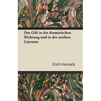 Das Gift in Der Dramatischen Dichtung Und in Der Antiken Literatur by Harnack & Erich